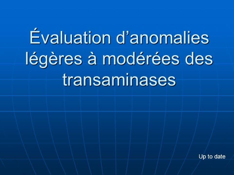 Évaluation danomalies légères à modérées des transaminases Up to date
