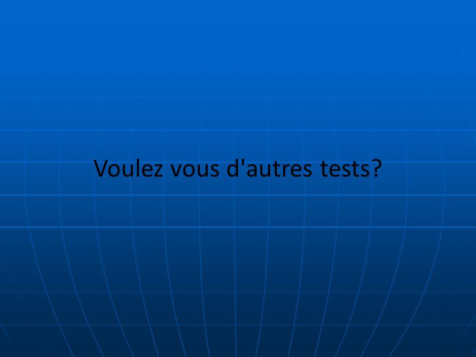 Voulez vous d autres tests?