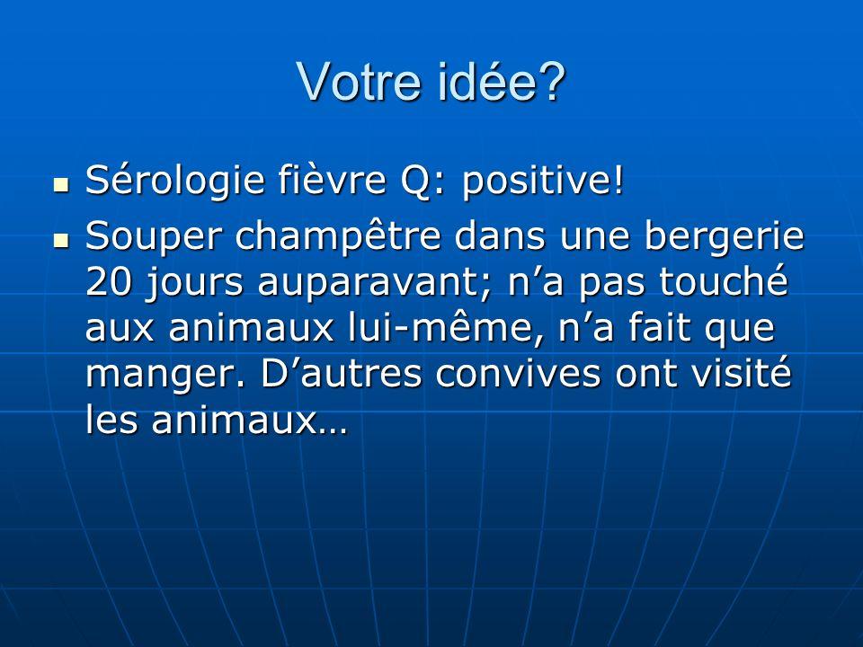 Votre idée.Sérologie fièvre Q: positive. Sérologie fièvre Q: positive.