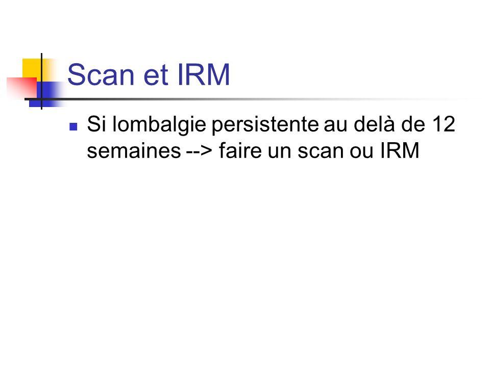 Si lombalgie persistente au delà de 12 semaines --> faire un scan ou IRM