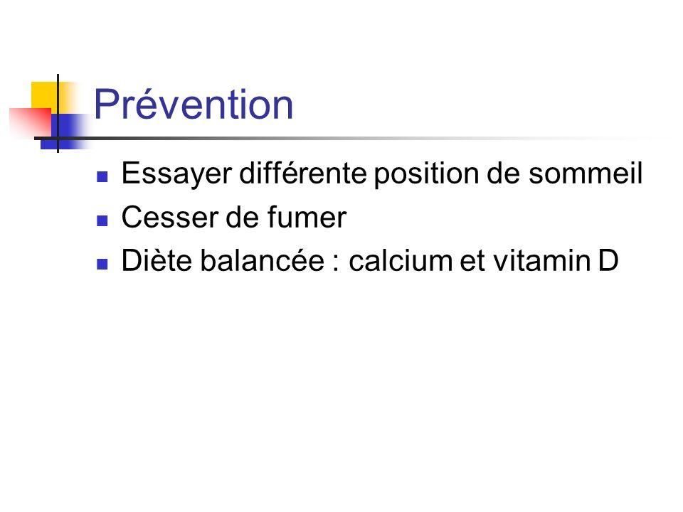 Prévention Essayer différente position de sommeil Cesser de fumer Diète balancée : calcium et vitamin D
