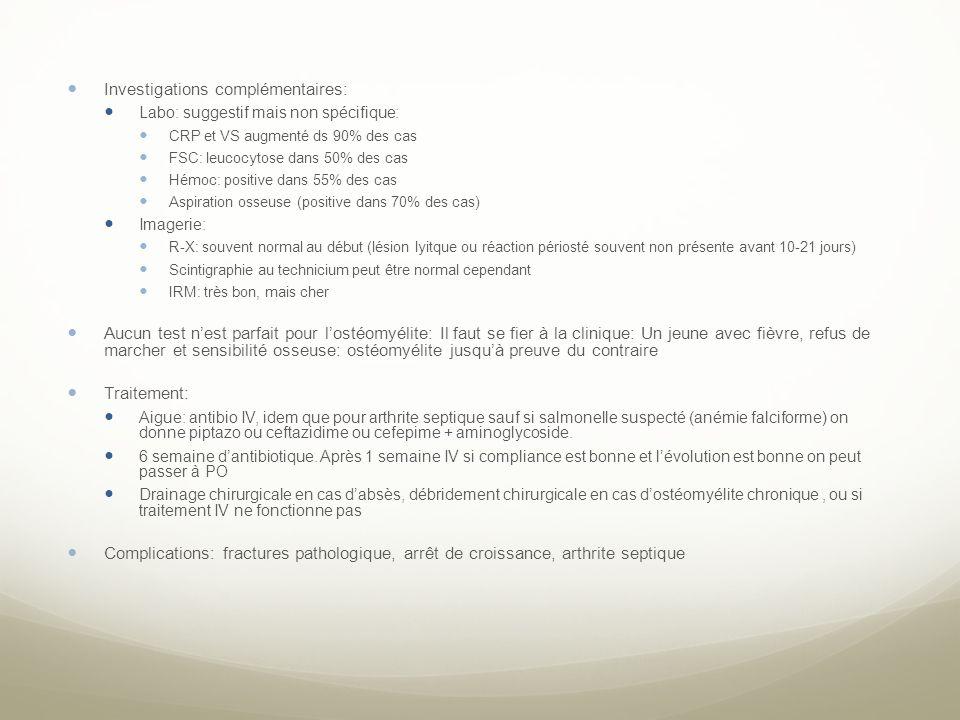 Investigations complémentaires: Labo: suggestif mais non spécifique: CRP et VS augmenté ds 90% des cas FSC: leucocytose dans 50% des cas Hémoc: positi