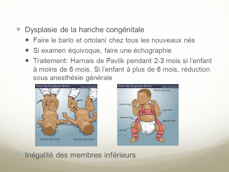 Dysplasie de la hanche congénitale Faire le barlo et ortolani chez tous les nouveaux nés Si examen équivoque, faire une échographie Traitement: Harnai