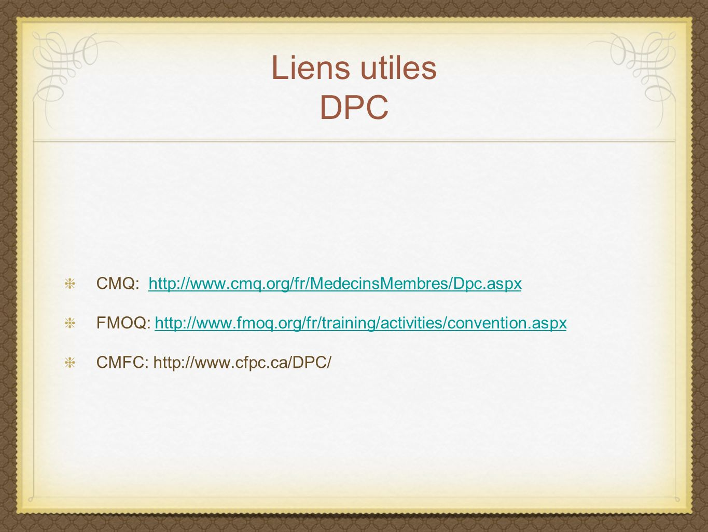 Liens utiles DPC CMQ: http://www.cmq.org/fr/MedecinsMembres/Dpc.aspxhttp://www.cmq.org/fr/MedecinsMembres/Dpc.aspx FMOQ: http://www.fmoq.org/fr/traini