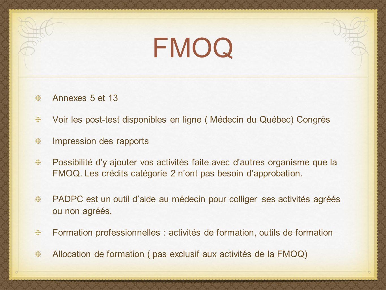 FMOQ Annexes 5 et 13 Voir les post-test disponibles en ligne ( Médecin du Québec) Congrès Impression des rapports Possibilité dy ajouter vos activités