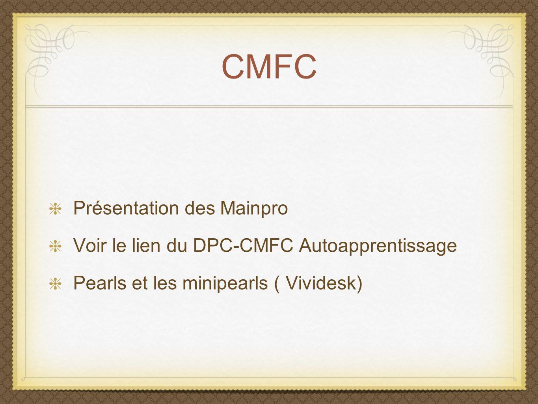 CMFC Présentation des Mainpro Voir le lien du DPC-CMFC Autoapprentissage Pearls et les minipearls ( Vividesk)