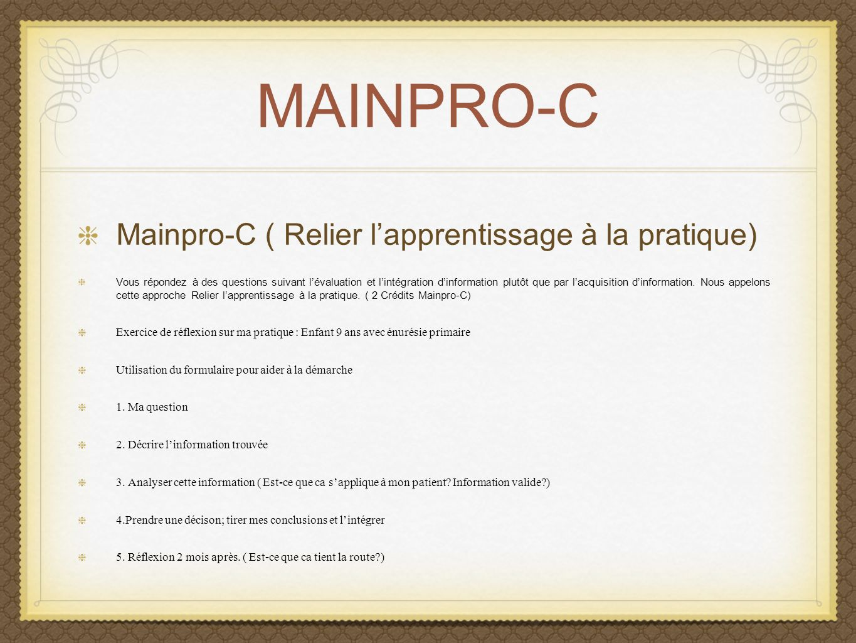 MAINPRO-C Mainpro-C ( Relier lapprentissage à la pratique) Vous répondez à des questions suivant lévaluation et lintégration dinformation plutôt que p
