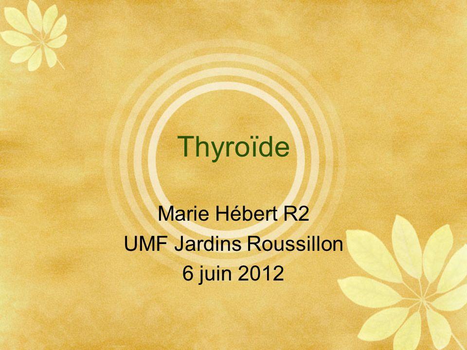 Thyroïde Marie Hébert R2 UMF Jardins Roussillon 6 juin 2012