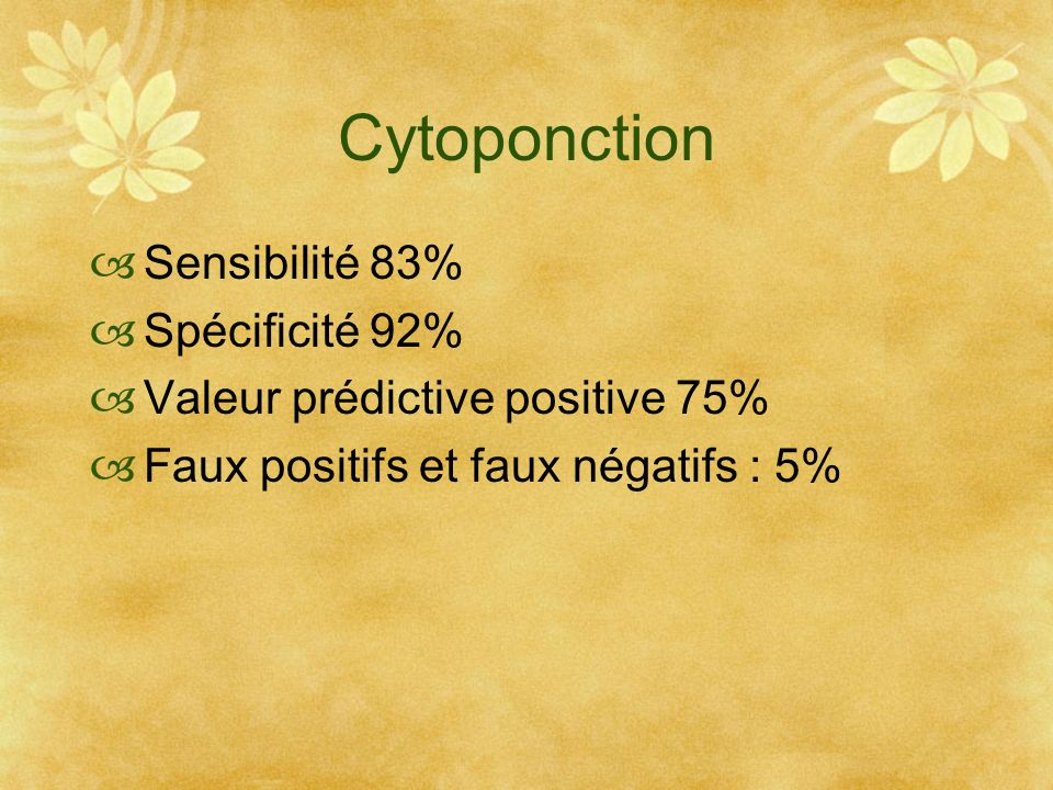 Sensibilité 83% Spécificité 92% Valeur prédictive positive 75% Faux positifs et faux négatifs : 5%