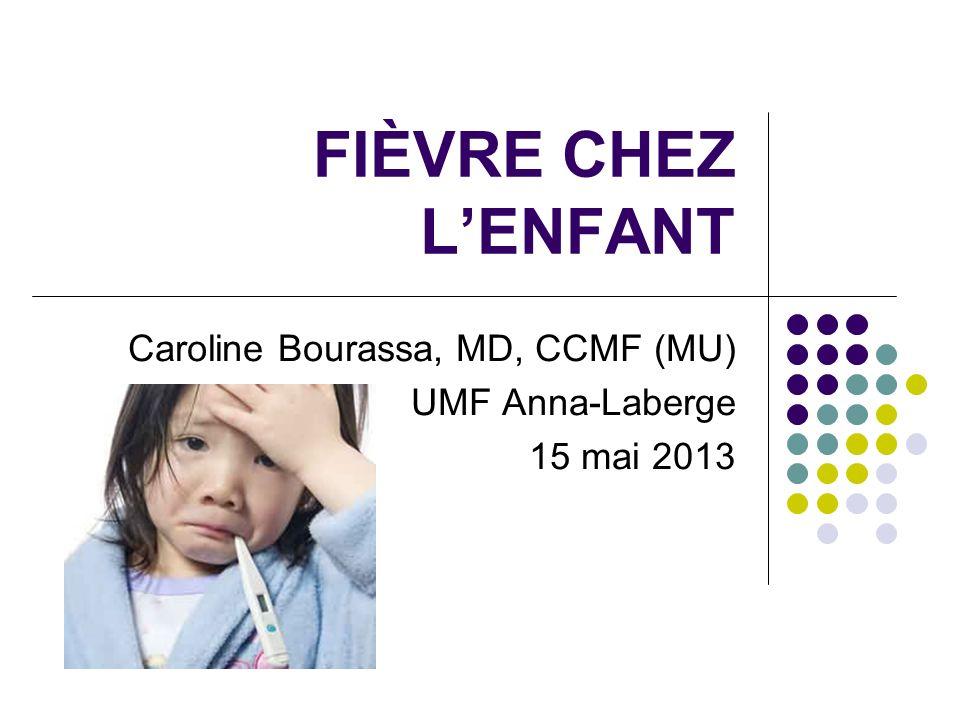 FIÈVRE CHEZ LENFANT Caroline Bourassa, MD, CCMF (MU) UMF Anna-Laberge 15 mai 2013
