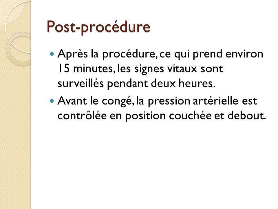 Post-procédure Après la procédure, ce qui prend environ 15 minutes, les signes vitaux sont surveillés pendant deux heures. Avant le congé, la pression