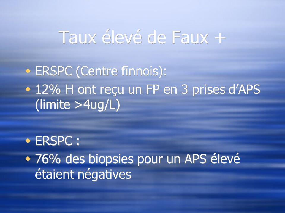 Taux élevé de Faux + ERSPC (Centre finnois): 12% H ont reçu un FP en 3 prises dAPS (limite >4ug/L) ERSPC : 76% des biopsies pour un APS élevé étaient