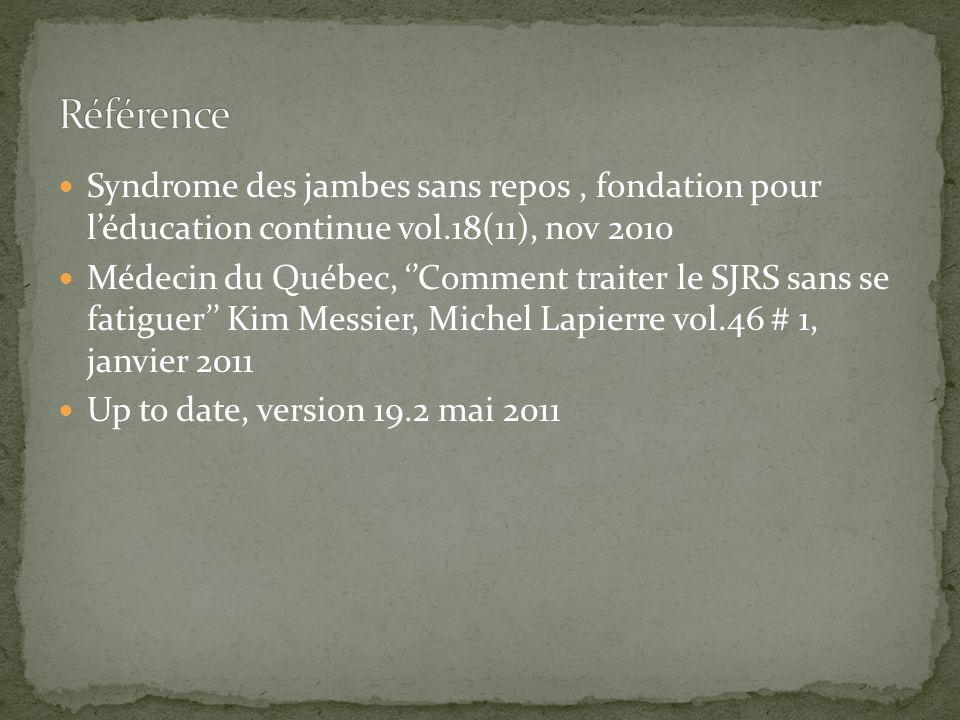 Syndrome des jambes sans repos, fondation pour léducation continue vol.18(11), nov 2010 Médecin du Québec, Comment traiter le SJRS sans se fatiguer Ki