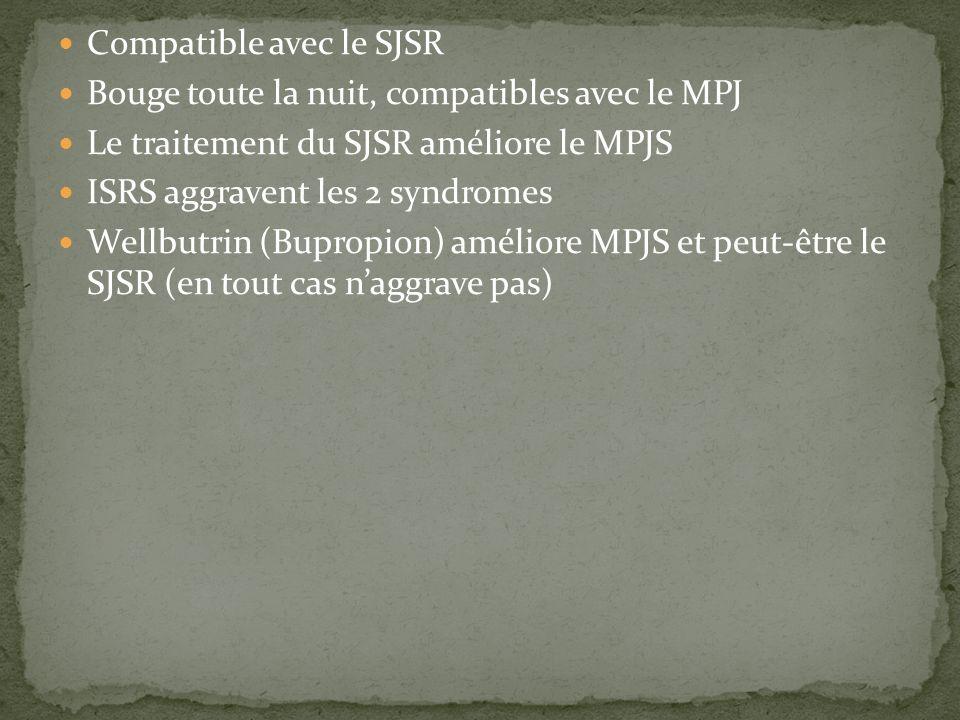 Compatible avec le SJSR Bouge toute la nuit, compatibles avec le MPJ Le traitement du SJSR améliore le MPJS ISRS aggravent les 2 syndromes Wellbutrin