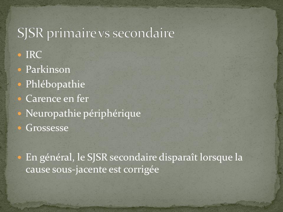 IRC Parkinson Phlébopathie Carence en fer Neuropathie périphérique Grossesse En général, le SJSR secondaire disparaît lorsque la cause sous-jacente es