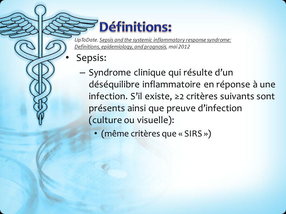 Sepsis: – Syndrome clinique qui résulte dun déséquilibre inflammatoire en réponse à une infection. Sil existe, 2 critères suivants sont présents ainsi