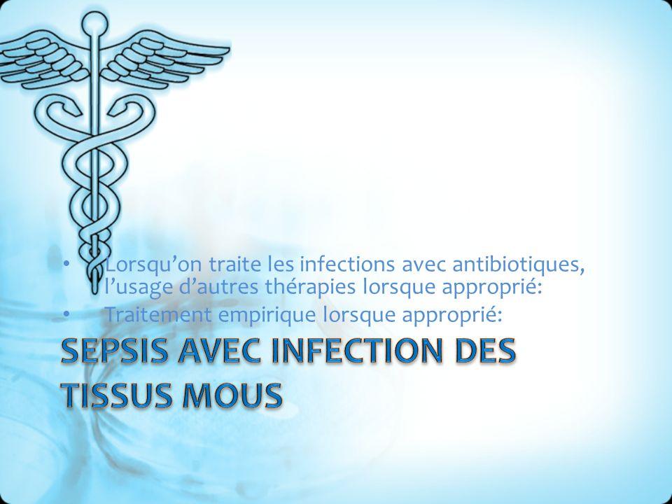 Lorsquon traite les infections avec antibiotiques, lusage dautres thérapies lorsque approprié: Traitement empirique lorsque approprié: