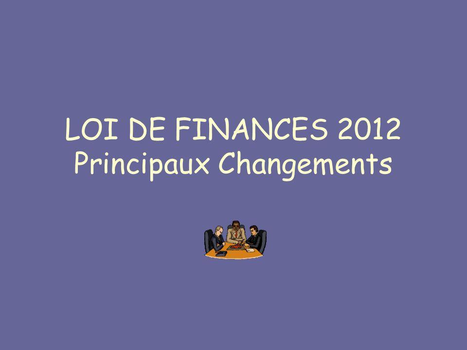 LOI DE FINANCES 2012 Principaux Changements
