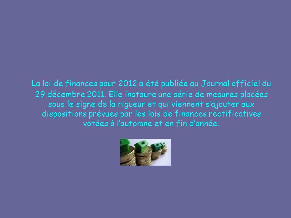 La loi de finances pour 2012 a été publiée au Journal officiel du 29 décembre 2011.