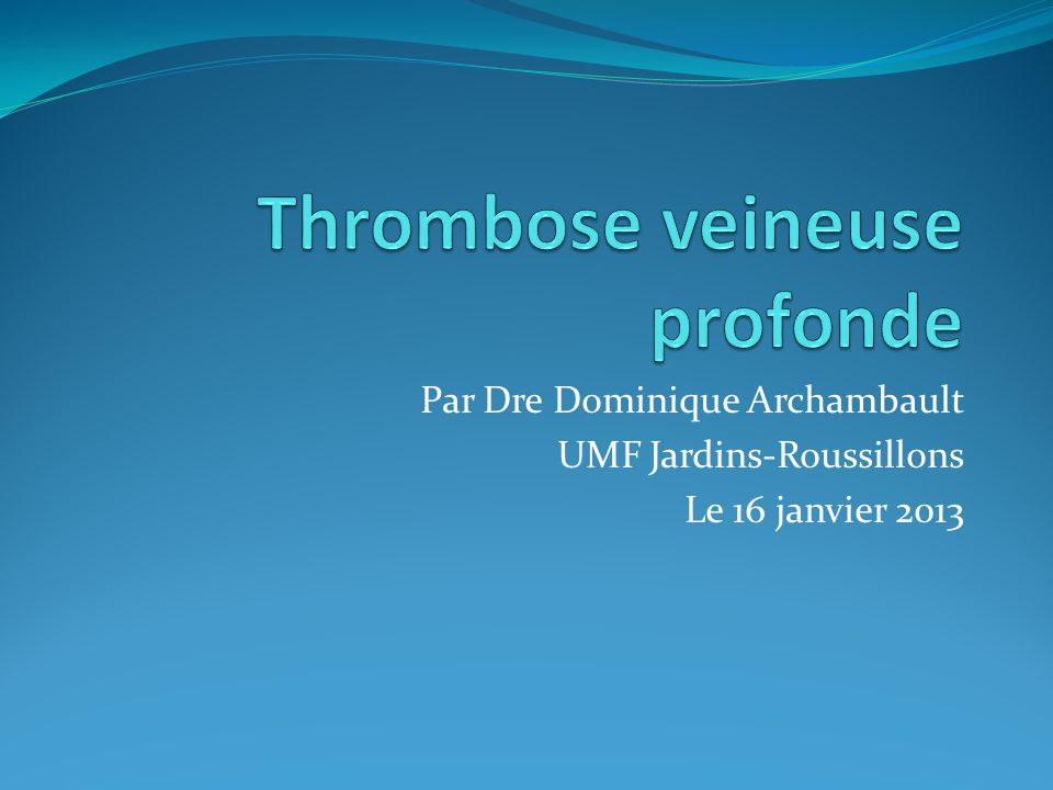 Par Dre Dominique Archambault UMF Jardins-Roussillons Le 16 janvier 2013