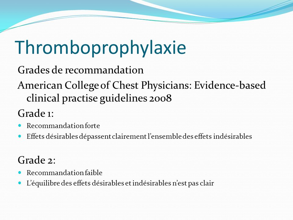 Thromboprophylaxie Grades de recommandation American College of Chest Physicians: Evidence-based clinical practise guidelines 2008 Grade 1: Recommanda