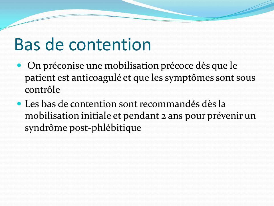 Bas de contention On préconise une mobilisation précoce dès que le patient est anticoagulé et que les symptômes sont sous contrôle Les bas de contenti