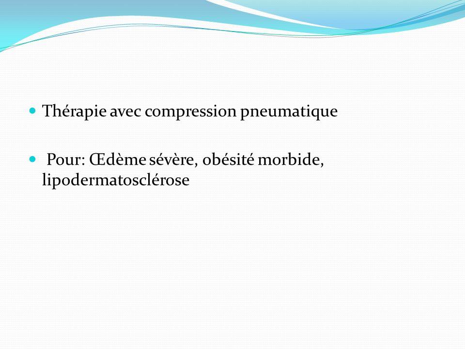 Thérapie avec compression pneumatique Pour: Œdème sévère, obésité morbide, lipodermatosclérose