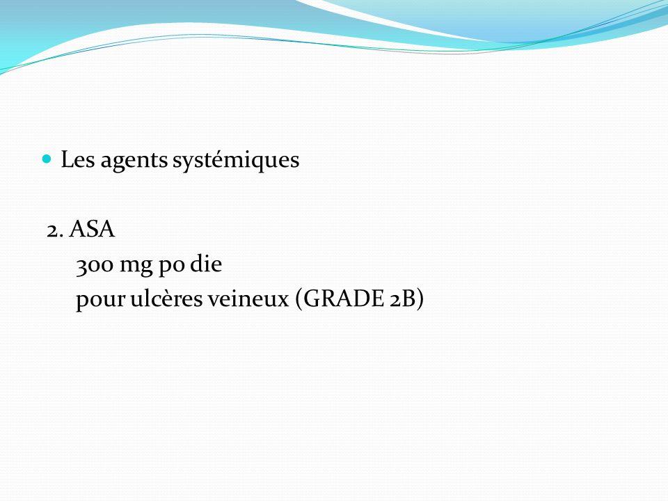 Les agents systémiques 2. ASA 300 mg po die pour ulcères veineux (GRADE 2B)