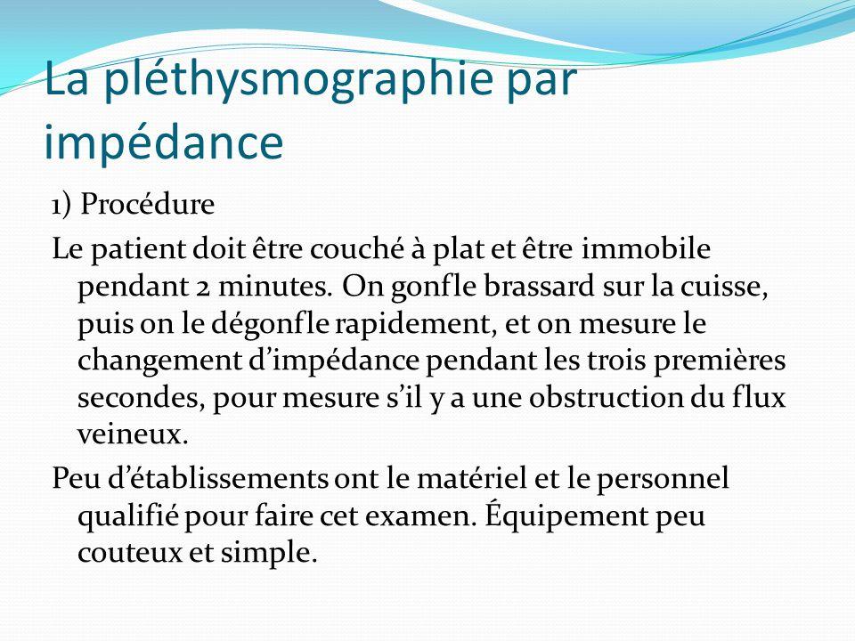 La pléthysmographie par impédance 1) Procédure Le patient doit être couché à plat et être immobile pendant 2 minutes. On gonfle brassard sur la cuisse