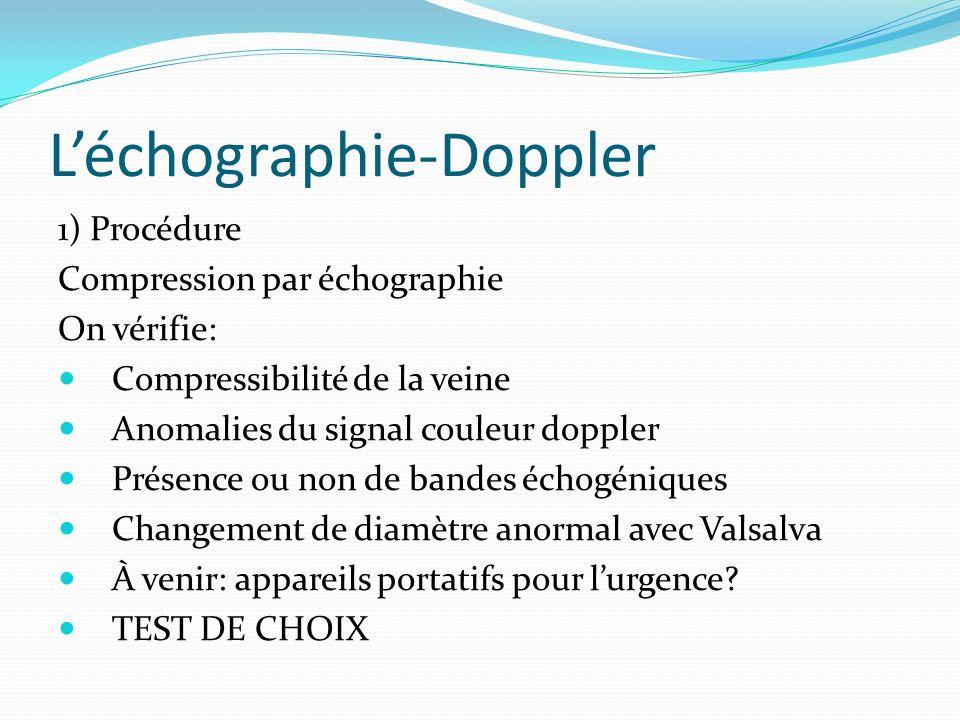 Léchographie-Doppler 1) Procédure Compression par échographie On vérifie: Compressibilité de la veine Anomalies du signal couleur doppler Présence ou