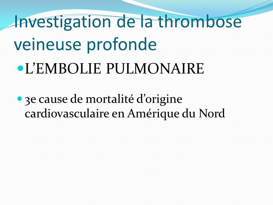 Investigation de la thrombose veineuse profonde LEMBOLIE PULMONAIRE 3e cause de mortalité dorigine cardiovasculaire en Amérique du Nord