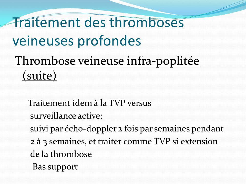 Traitement des thromboses veineuses profondes Thrombose veineuse infra-poplitée (suite) Traitement idem à la TVP versus surveillance active: suivi par