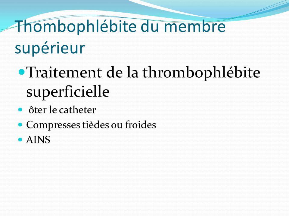 Thombophlébite du membre supérieur Traitement de la thrombophlébite superficielle ôter le catheter Compresses tièdes ou froides AINS