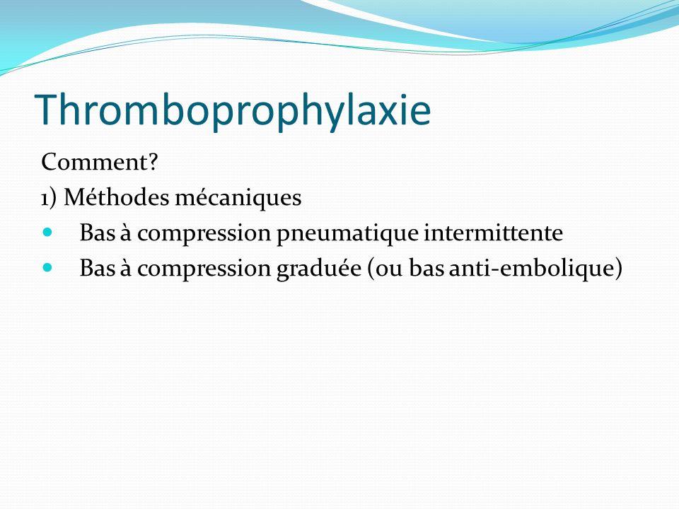 Thromboprophylaxie Comment? 1) Méthodes mécaniques Bas à compression pneumatique intermittente Bas à compression graduée (ou bas anti-embolique)