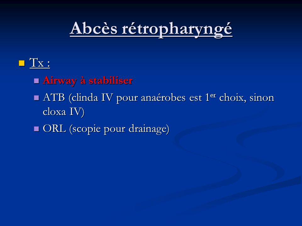 Tx : Tx : Airway à stabiliser Airway à stabiliser ATB (clinda IV pour anaérobes est 1 er choix, sinon cloxa IV) ATB (clinda IV pour anaérobes est 1 er
