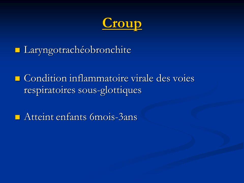 Croup Laryngotrachéobronchite Laryngotrachéobronchite Condition inflammatoire virale des voies respiratoires sous-glottiques Condition inflammatoire v