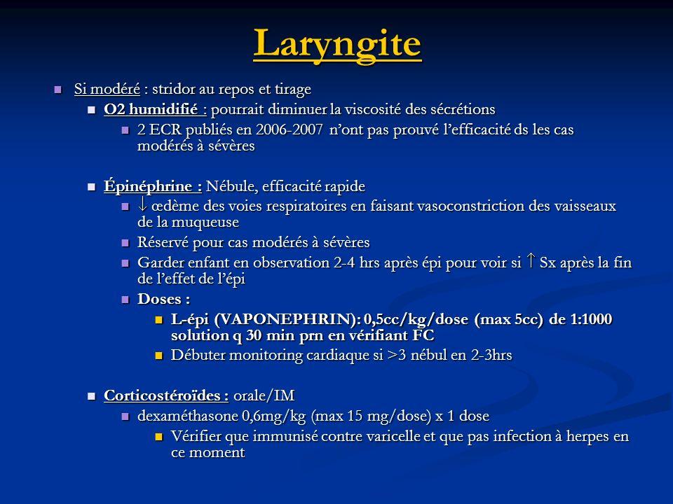 Laryngite Si modéré : stridor au repos et tirage Si modéré : stridor au repos et tirage O2 humidifié : pourrait diminuer la viscosité des sécrétions O