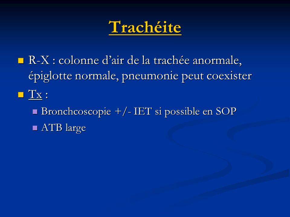 Trachéite R-X : colonne dair de la trachée anormale, épiglotte normale, pneumonie peut coexister R-X : colonne dair de la trachée anormale, épiglotte