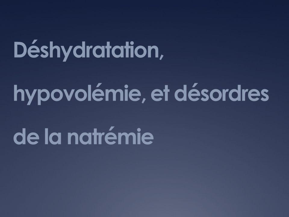 Déshydratation, hypovolémie, et désordres de la natrémie