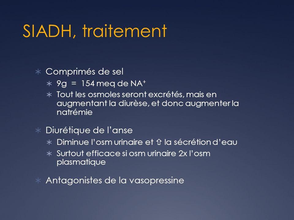 SIADH, traitement Comprimés de sel 9g = 154 meq de NA + Tout les osmoles seront excrétés, mais en augmentant la diurèse, et donc augmenter la natrémie