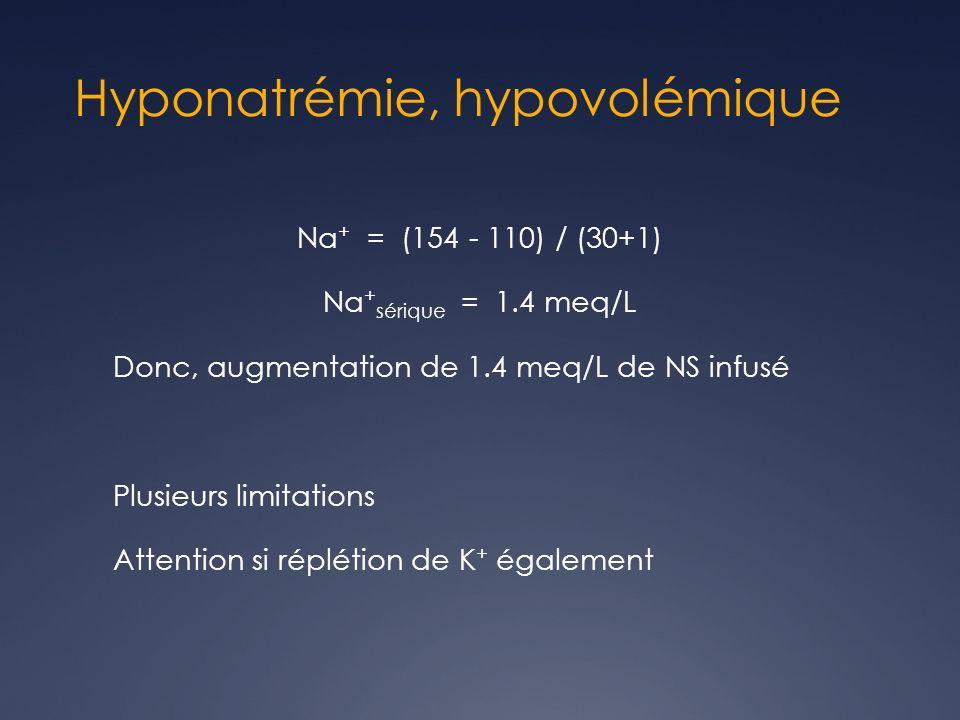 Hyponatrémie, hypovolémique Na + = (154 - 110) / (30+1) Na + sérique = 1.4 meq/L Donc, augmentation de 1.4 meq/L de NS infusé Plusieurs limitations Attention si réplétion de K + également