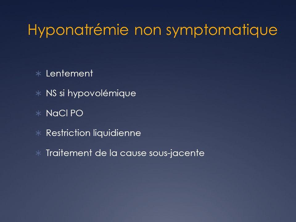 Hyponatrémie non symptomatique Lentement NS si hypovolémique NaCl PO Restriction liquidienne Traitement de la cause sous-jacente