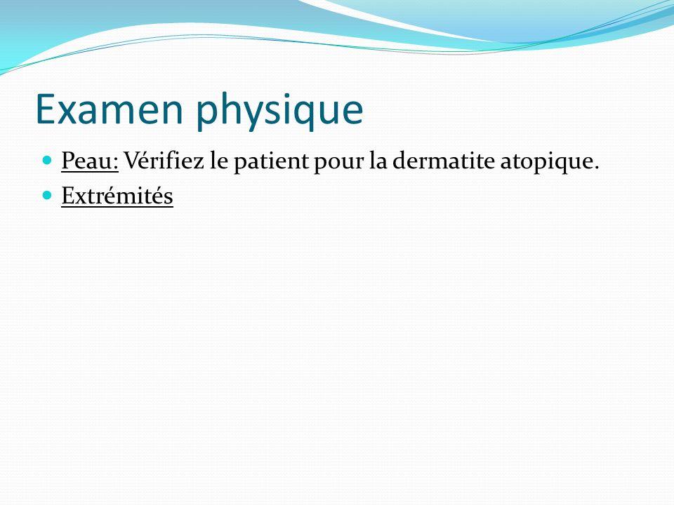 Examen physique Peau: Vérifiez le patient pour la dermatite atopique. Extrémités