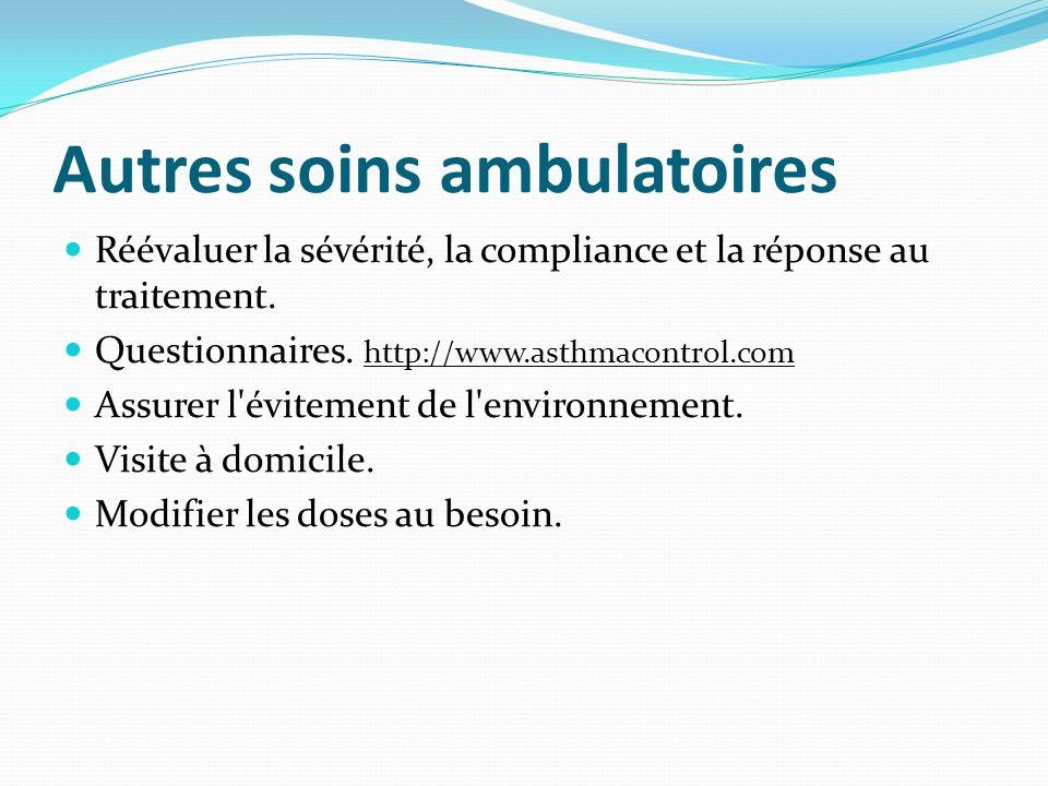 Autres soins ambulatoires Réévaluer la sévérité, la compliance et la réponse au traitement. Questionnaires. http://www.asthmacontrol.com Assurer l'évi