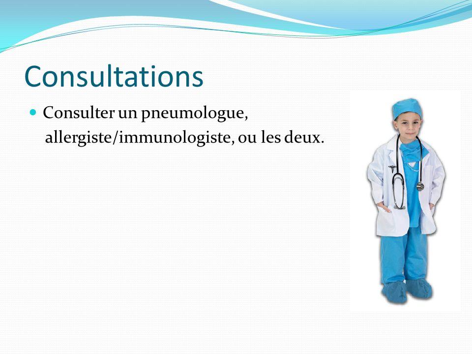 Consultations Consulter un pneumologue, allergiste/immunologiste, ou les deux.