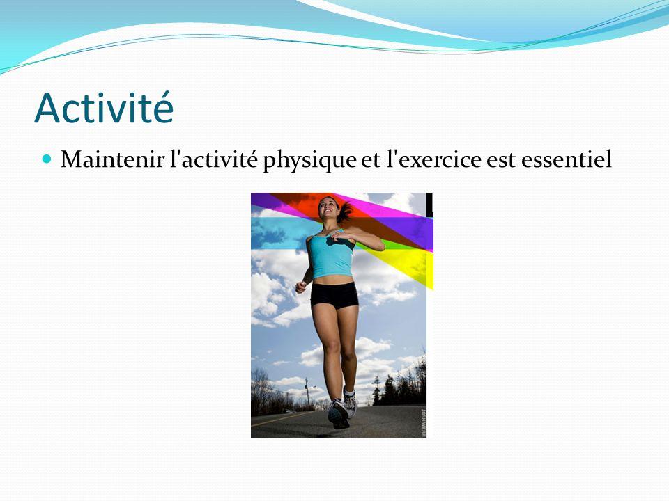 Activité Maintenir l'activité physique et l'exercice est essentiel