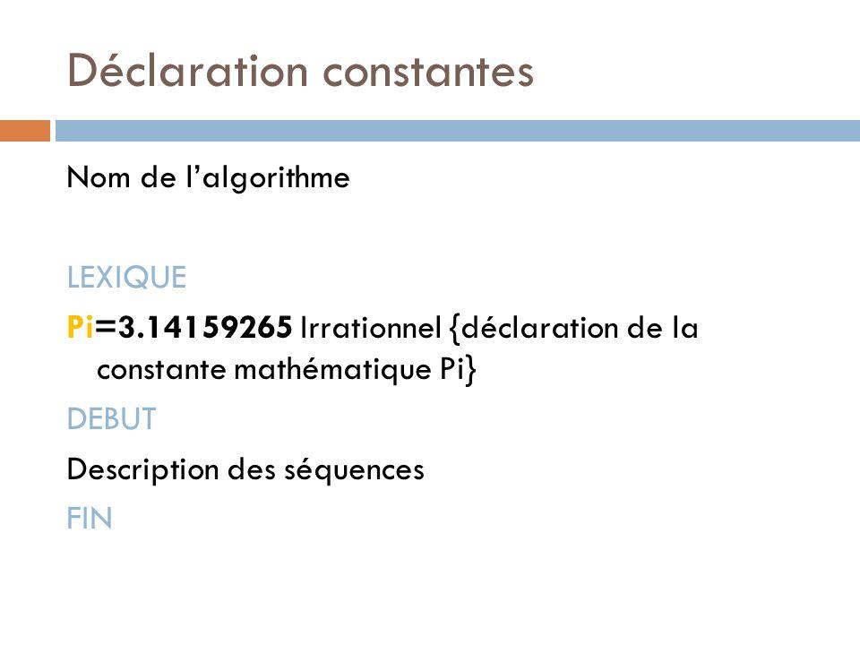 Déclaration constantes Nom de lalgorithme LEXIQUE Pi=3.14159265 Irrationnel {déclaration de la constante mathématique Pi} DEBUT Description des séquen