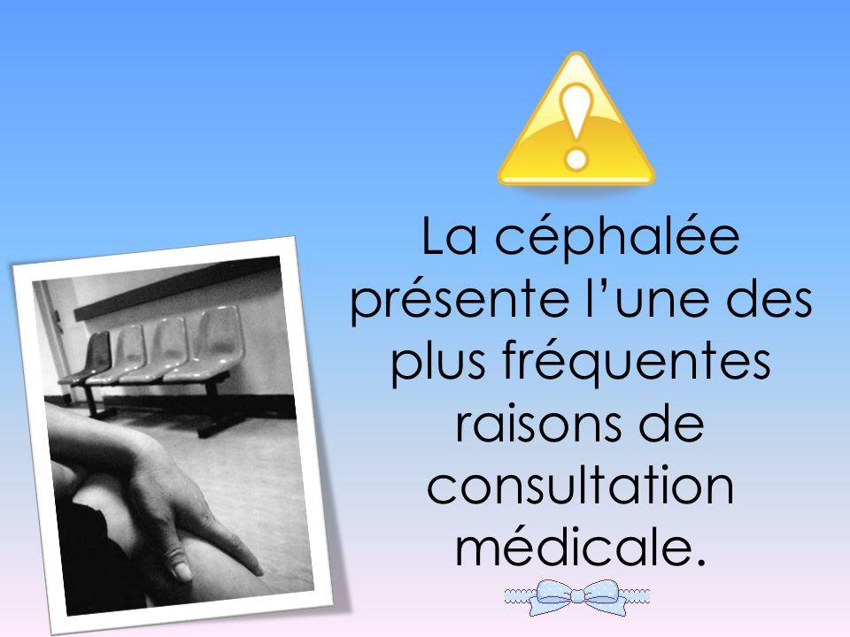 La céphalée présente lune des plus fréquentes raisons de consultation médicale.