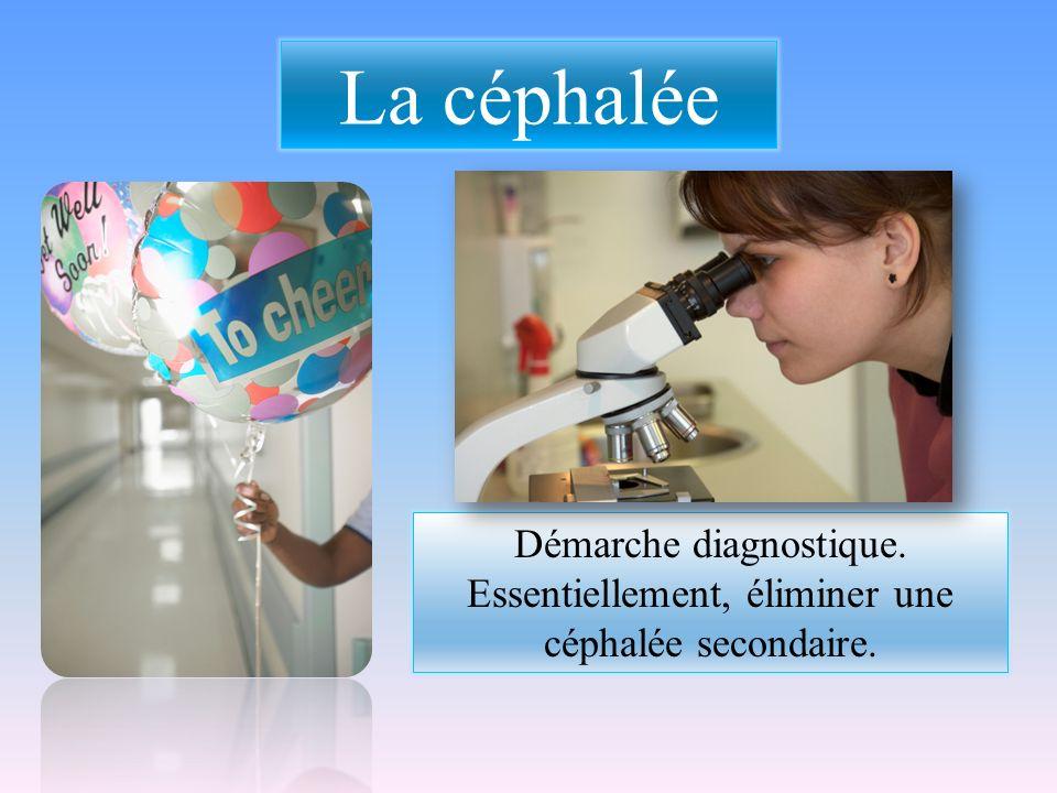 La céphalée Démarche diagnostique. Essentiellement, éliminer une céphalée secondaire.