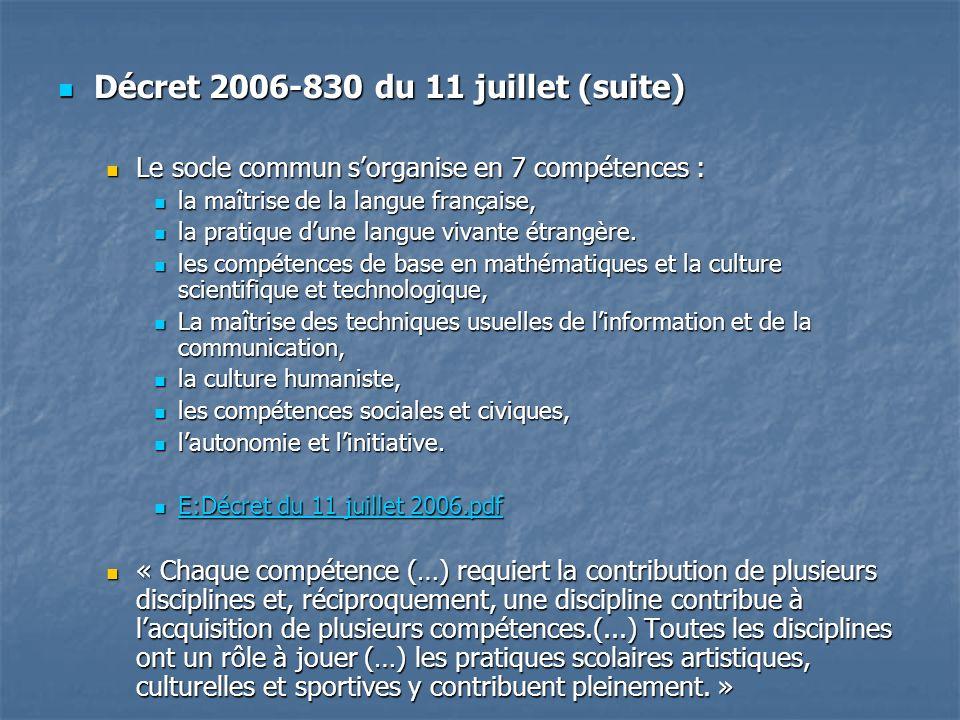 Décret 2006-830 du 11 juillet (suite) Décret 2006-830 du 11 juillet (suite) Le socle commun sorganise en 7 compétences : Le socle commun sorganise en 7 compétences : la maîtrise de la langue française, la maîtrise de la langue française, la pratique dune langue vivante étrangère.